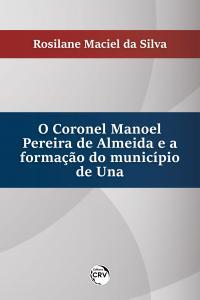 O CORONEL MANOEL PEREIRA DE ALMEIDA E A FORMAÇÃO DO MUNICÍPIO DE UNA