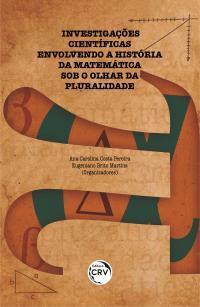 INVESTIGAÇÕES CIENTÍFICAS ENVOLVENDO A HISTÓRIA DA MATEMÁTICA SOB O OLHAR DA PLURALIDADE