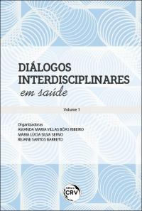 DIÁLOGOS INTERDISCIPLINARES EM SAÚDE<br> Coleção Diálogos Interdisciplinares em Saúde - Volume 1