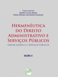 HERMENÊUTICA DO DIREITO ADMINISTRATIVO E SERVIÇOS PÚBLICOS: <br>Ordem Jurídica e Serviços Públicos <br> Volume 01