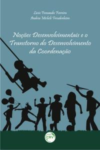 NOÇÕES DESENVOLVIMENTAIS E O TRANSTORNO DO DESENVOLVIMENTO DA COORDENAÇÃO