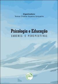 PSICOLOGIA E EDUCAÇÃO:  <br>saberes e perspectivas