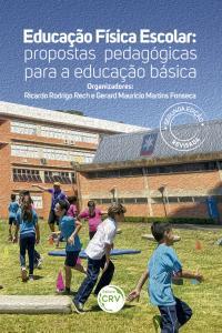 EDUCAÇÃO FÍSICA ESCOLAR:<br> propostas pedagógicas para a educação básica <br>2ª edição revisada