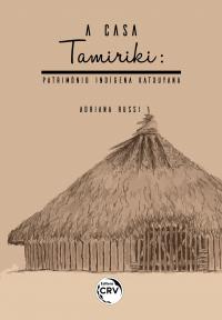 A CASA TAMIRIKI:  <br>patrimônio indígena Katxuyana