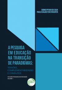 A PESQUISA EM EDUCAÇÃO NA TRANSIÇÃO DE PARADIGMAS:<br> tensões, complementaridades e conflitos<br> COLEÇÃO PESQUISA EM EDUCAÇÃO VOLUME 1