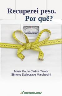RECUPEREI PESO. POR QUE?:<BR> uma análise das causas do reganho de peso