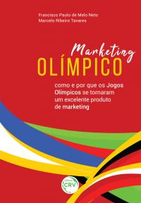 MARKETING OLÍMPICO: <br>como e por que os Jogos Olímpicos se tornaram um excelente produto de marketing