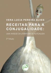 RECEITAS PARA A CONJUGALIDADE:<br> uma análise da literatura de autoajuda - 2ª edição