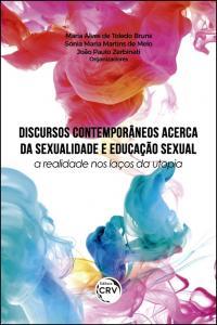 DISCURSOS CONTEMPORÂNEOS ACERCA DA SEXUALIDADE E EDUCAÇÃO SEXUAL:  <br>a realidade nos laços da utopia