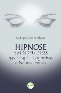 HIPNOSE E MINDFULNESS NAS TERAPIAS COGNITIVAS E NEUROCIÊNCIAS