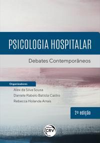 PSICOLOGIA HOSPITALAR — DEBATES CONTEMPORÂNEOS <br> 2ª edição
