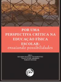 POR UMA PERSPECTIVA CRÍTICA NA EDUCAÇÃO FÍSICA ESCOLAR: <br> Ensaiando possibilidades
