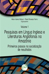 PRIMEIROS PASSOS NA SOCIALIZAÇÃO DE RESULTADOS <br>Coleção Pesquisas em Língua Inglesa e Literaturas Anglófonas na Amazônia <br>Volume 1