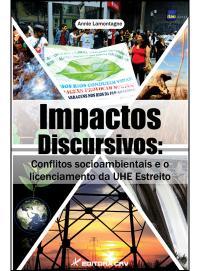 IMPACTOS DISCURSIVOS:<br>conflitos socioambientais e o licenciamento da UHE Estreito