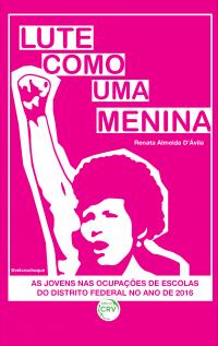 """""""LUTE COMO UMA MENINA"""":<br> as jovens nas ocupações de escolas do Distrito Federal no ano de 2016"""