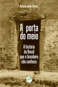 A PORTA DO MEIO:<br>a história do Brasil que o brasileiro não conhece