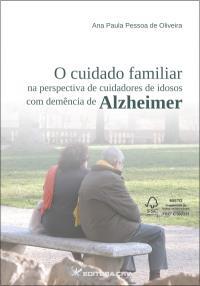 O CUIDADO FAMILIAR NA PERSPECTIVA DE CUIDADORES DE IDOSOS COM DEMÊNCIA DE ALZHEIMER