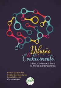 DIFUSÃO DO CONHECIMENTO: <BR>crises, con&#64258;itos e ciência no mundo comtemporâneo