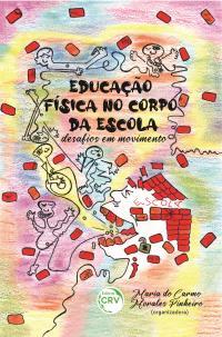 EDUCAÇÃO FÍSICA NO CORPO DA ESCOLA:<br> desafios em movimento