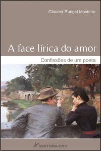 A FACE LÍRICA DO AMOR:<br>confissões de um poeta