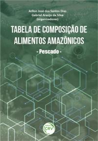 TABELA DE COMPOSIÇÃO DE ALIMENTOS AMAZÔNICOS – PESCADO –