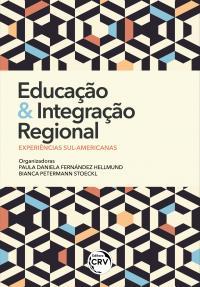 EDUCAÇÃO E INTEGRAÇÃO REGIONAL:<br> experiências sul-americanas