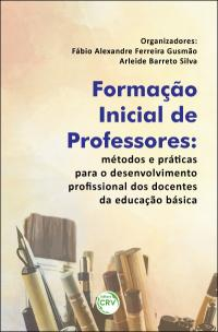 FORMAÇÃO INICIAL DE PROFESSORES:  <br>métodos e práticas para o desenvolvimento profissional dos docentes da educação básica