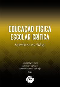 EDUCAÇÃO FÍSICA ESCOLAR CRÍTICA:<br>experiências em diálogo