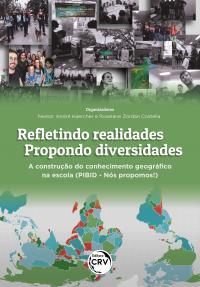 REFLETINDO REALIDADES – PROPONDO DIVERSIDADES <br>A construção do conhecimento geográfico na escola (PIBID - Nós propomos!)