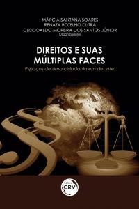 DIREITOS E SUAS MÚLTIPLAS FACES: <br>espaços de uma cidadania em debate