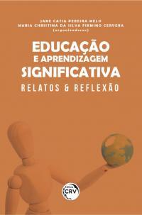 EDUCAÇÃO E APRENDIZAGEM SIGNIFICATIVA:<br> relatos & reflexão