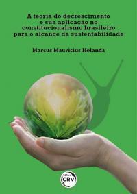 A TEORIA DO DECRESCIMENTO E SUA APLICAÇÃO NO CONSTITUCIONALISMO BRASILEIRO PARA O ALCANCE DA SUSTENTABILIDADE