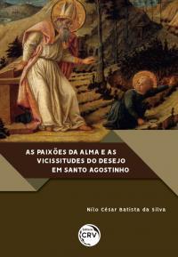 AS PAIXÕES DA ALMA E AS VICISSITUDES DO DESEJO EM SANTO AGOSTINHO