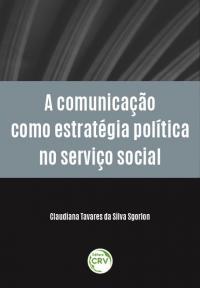 A COMUNICAÇÃO COMO ESTRATÉGIA POLÍTICA NO SERVIÇO SOCIAL