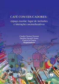 CAFÉ COM EDUCADORES: <br>espaço escolar, lugar de inclusões e interações socioeducativas