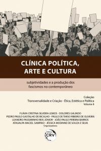 CLÍNICA POLÍTICA, ARTE E CULTURA:<br> subjetividades e a produção dos fascismos no contemporâneo <br>Coleção Transversalidade e Criação – Ética, Estética e Política. <br>Volume 8