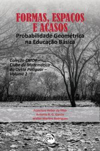 FORMAS, ESPAÇOS E ACASOS:<br> probabilidade geométrica na educação básica <br><br>Coleção CMOP – Clube de Matemática do Oeste Potiguar – Volume 2