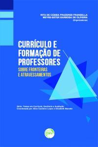 CURRÍCULO E FORMAÇÃO DE PROFESSORES:<br> sobre fronteiras e atravessamentos