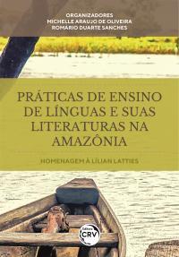 Práticas de ensino de línguas e suas literaturas na Amazônia:<br> homenagem à Lílian Latties