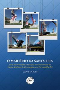 O MARTÍRIO DA SANTA FEIA <br>uma leitura sobre a rejeição ao monumento de Nossa Senhora de Caravaggio, em Farroupilha-RS