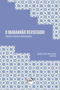 O MARANHÃO REVISITADO:<br> história e literatura maranhenses