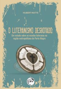 O LUTERANISMO DESBOTADO: <br>um estudo sobre as escolas luteranas na região metropolitana de Porto Alegre