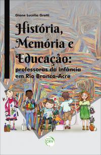 HISTÓRIA, MEMÓRIA E EDUCAÇÃO:  <br>professoras da infância em Rio Branco-Acre