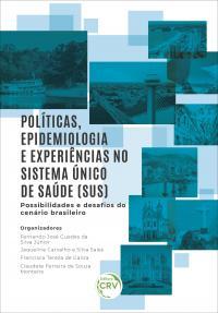 POLÍTICAS, EPIDEMIOLOGIA E EXPERIÊNCIAS NO SISTEMA ÚNICO DE SAÚDE (SUS) – POSSIBILIDADES E DESAFIOS DO CENÁRIO BRASILEIRO
