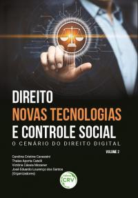 DIREITO, NOVAS TECNOLOGIAS E CONTROLE SOCIAL: <br>o cenário do direito digital <br><br>Coleção Direito, novas tecnologias e controle social - Volume 2