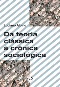 DA TEORIA CLÁSSICA À CRÔNICA SOCIOLÓGICA
