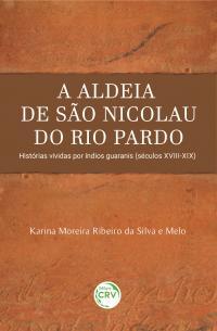 A ALDEIA DE SÃO NICOLAU DO RIO PARDO:<br> Histórias vividas por índios guaranis (séculos XVIII-XIX)