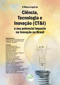 O MARCO LEGAL DE CIÊNCIA, TECNOLOGIA E INOVAÇÃO (CT&I) E SEU POTENCIAL IMPACTO NA INOVAÇÃO NO BRASIL