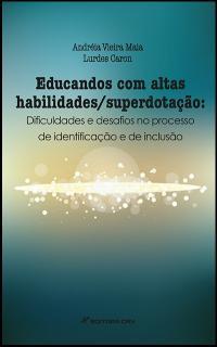 EDUCANDOS COM ALTAS HABILIDADES/SUPERDOTAÇÃO:<BR>dificuldades e desafios no processo de identificação e de inclusão