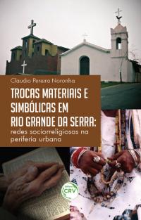 TROCAS MATERIAIS E SIMBÓLICAS EM RIO GRANDE DA SERRA:<br>redes sociorreligiosas na periferia urbana